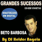 BETO BARBOSA GRANDES SUCESSOS REMASTERIZADOS EM DIGITAL CD-SEM VINHETAS