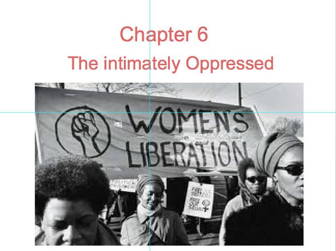 intimately oppressed Chapter 6: the intimately oppressed it is possible, reading standard histories, to forget half the population of the country the explorers were men, the landholders and merchants men, the political leaders men, the military figures men.