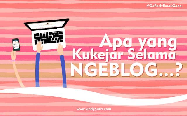 Apa yang Kukejar Selama Ngeblog...?