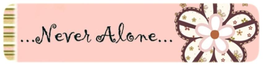 ...Never Alone...