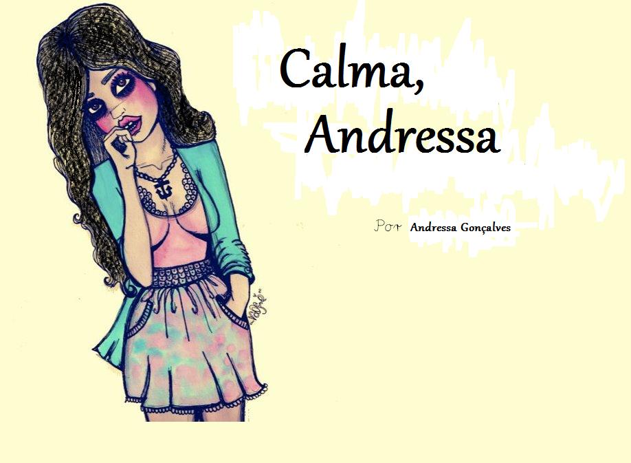 Calma, Andressa (por Andressa Gonçalves)