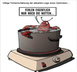 Völlige Fehleinschätzung eines Optimisten: Fehlen eigentlich nur noch die Nutten! Hummer im Kochtopf