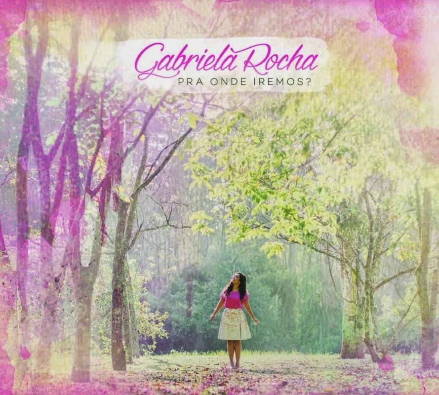 Gabriela Rocha - Pra Onde Iremos? (2014)