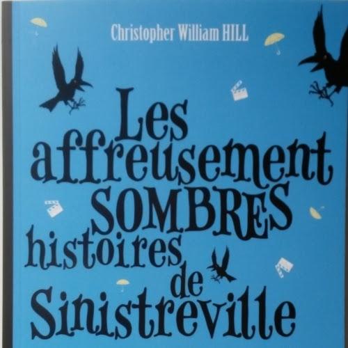 Les affreusement sombres histoires de Sinistreville, tome 2 : Les jumeaux Traîne-Malheur de Christopher William Hill