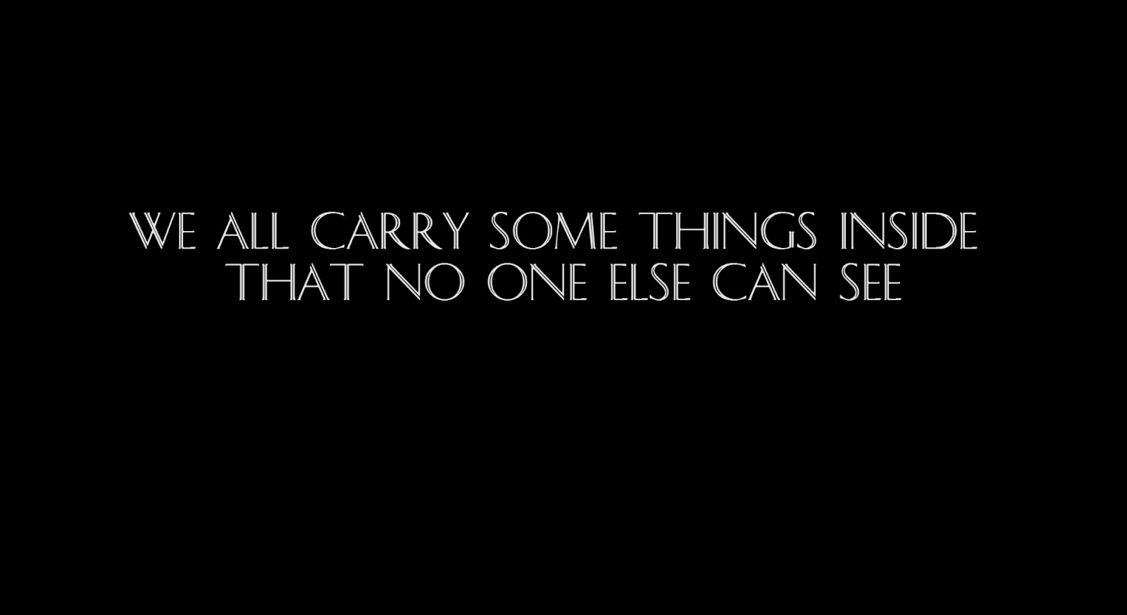 We all carry some things inside that no one else can see