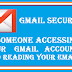 Gmail Security – How to find if someone is accessing our Gmail account and reading our mails