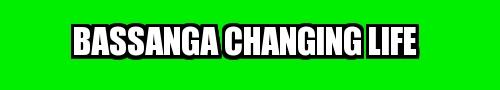 BASSANGA CHANGING LIFE