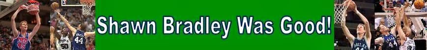 Shawn Bradley Was Good!