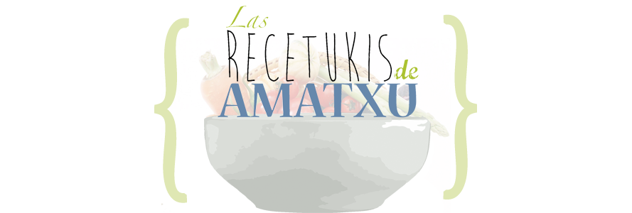 Las recetukis de Amatxu