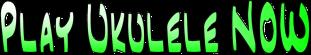 Play Ukulele Now
