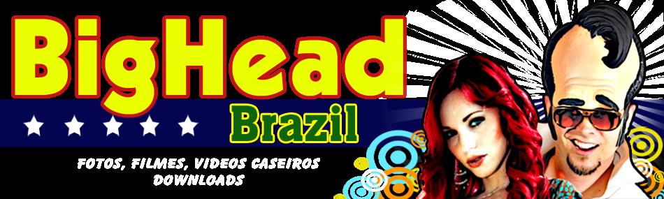 BigHead Brazil - Aqui você encontra videos amadores, fotos caseiras. O melhor pornô da net