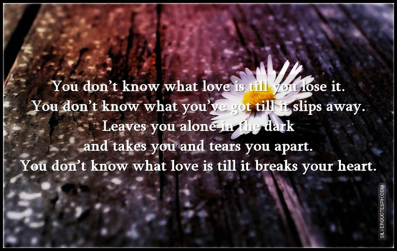 You Don't Know What Love Is Till You Lose It, Picture Quotes, Love Quotes, Sad Quotes, Sweet Quotes, Birthday Quotes, Friendship Quotes, Inspirational Quotes, Tagalog Quotes
