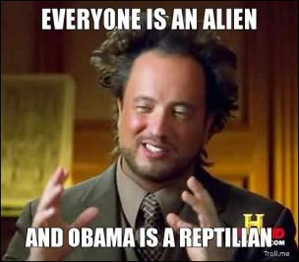 Obama Meme: Everyone is an alien and Obama is a reptilian