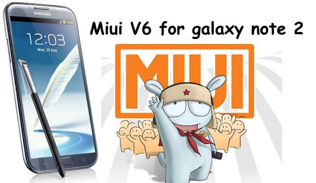 Miui V6 rom on samsung galaxy Note 2 Gt-N7100/Gt-N7105