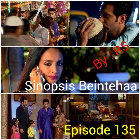 Sinopsis Beintehaa Episode 135