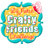 Lil patch of crafty friend challenge
