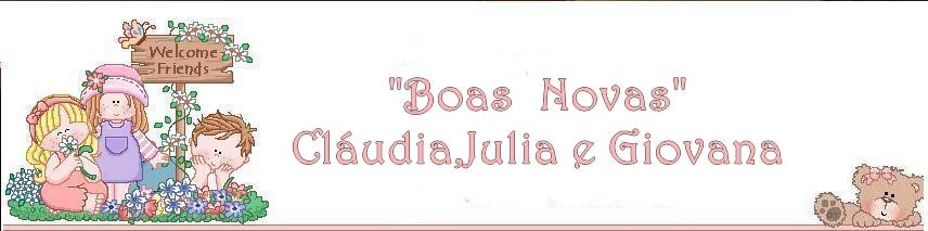 """""""Boas novas"""" Cláudia,Julia e Giovana"""