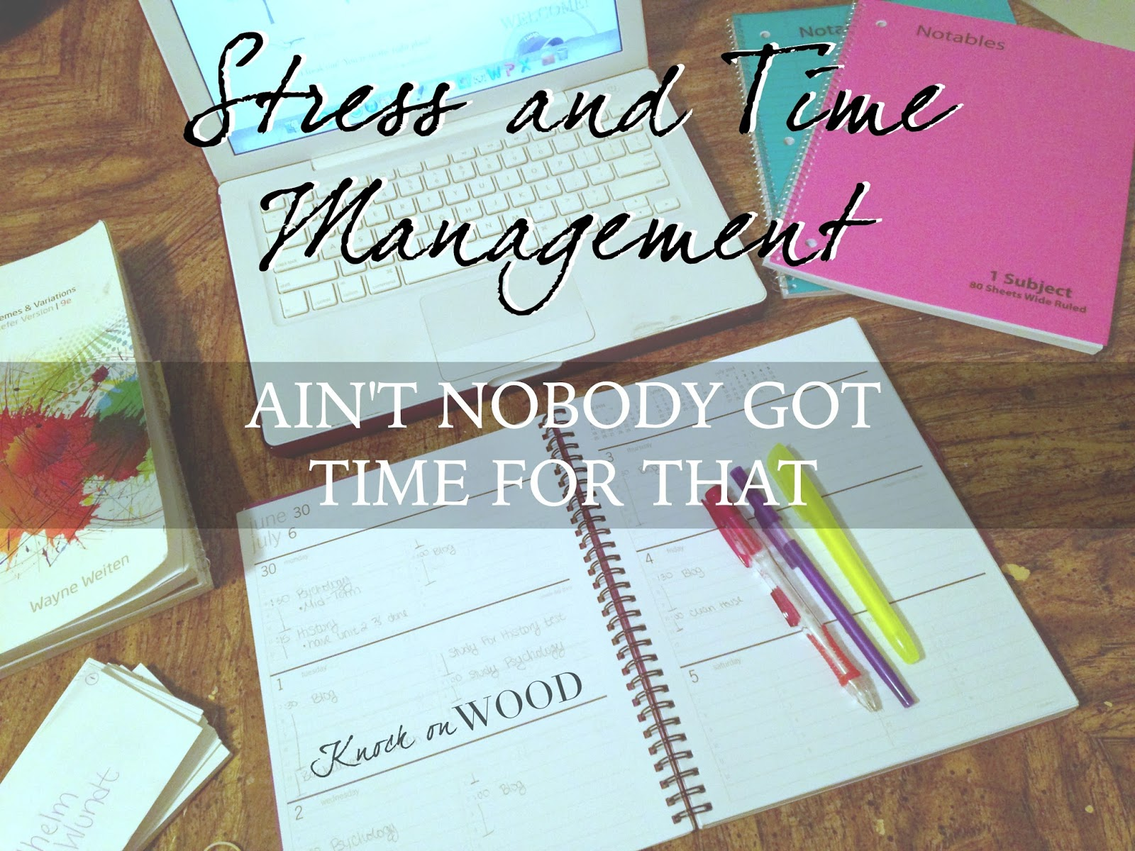 Stress and Time Management, Ain't nobody got time for that