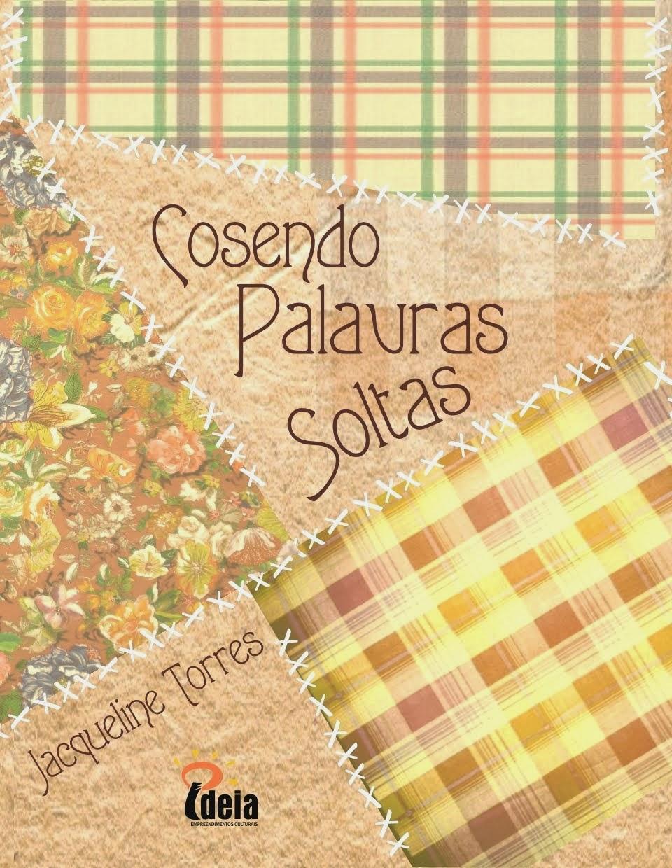 """Livro """"COSENDO PALAVRAS SOLTAS"""" - Autora: Jacqueline Torres"""