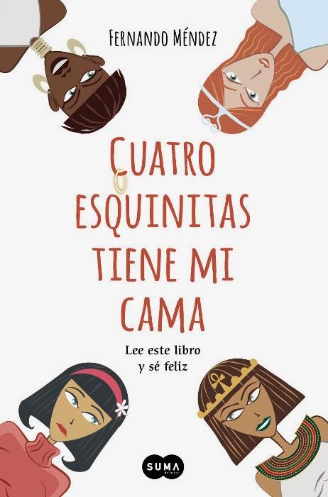NOVELA - Cuatro esquinitas tiene mi cama   Lee este libro y sé feliz  Fernando Méndez [SUMA de Letras, 5 Febrero 2014]  Humor, Felicidad, Viaje | Edición papel PORTADA