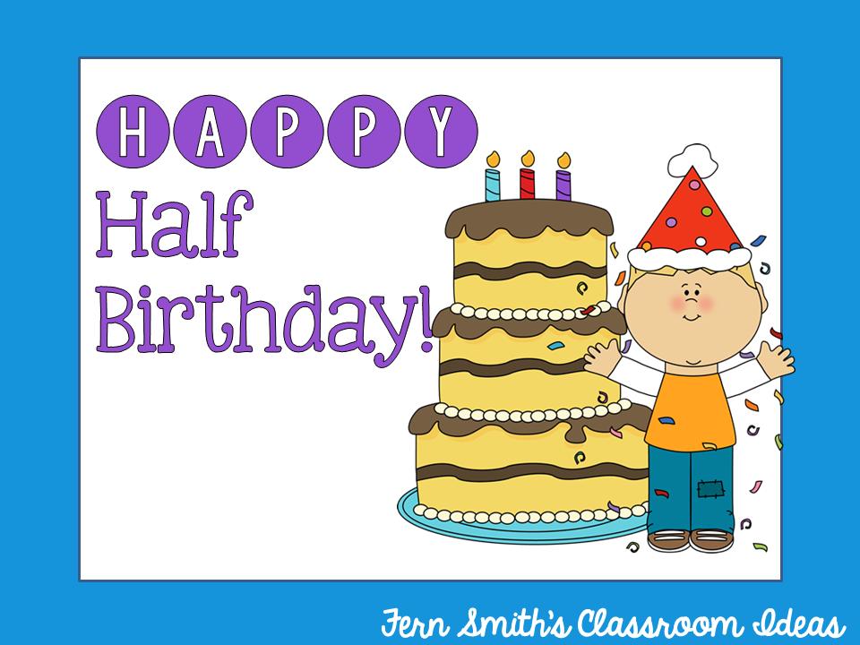 http://www.fernsmithsclassroomideas.com/2011/05/half-birthdays.html