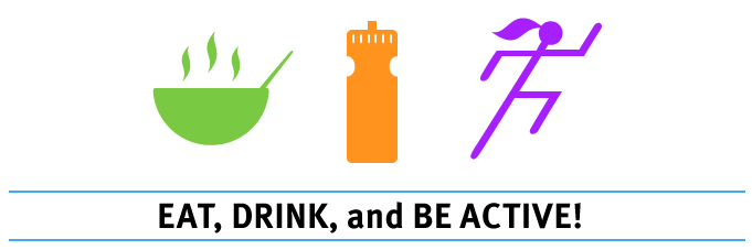Eat, Drink, and be Active!