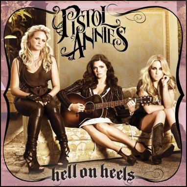 Pistol Annies – Hell On Heels