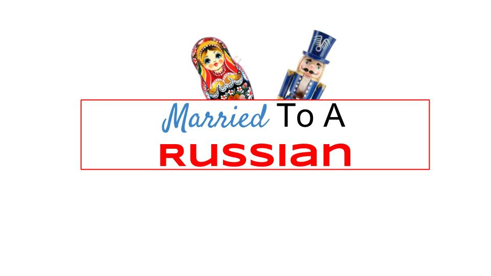 Married To A Russian