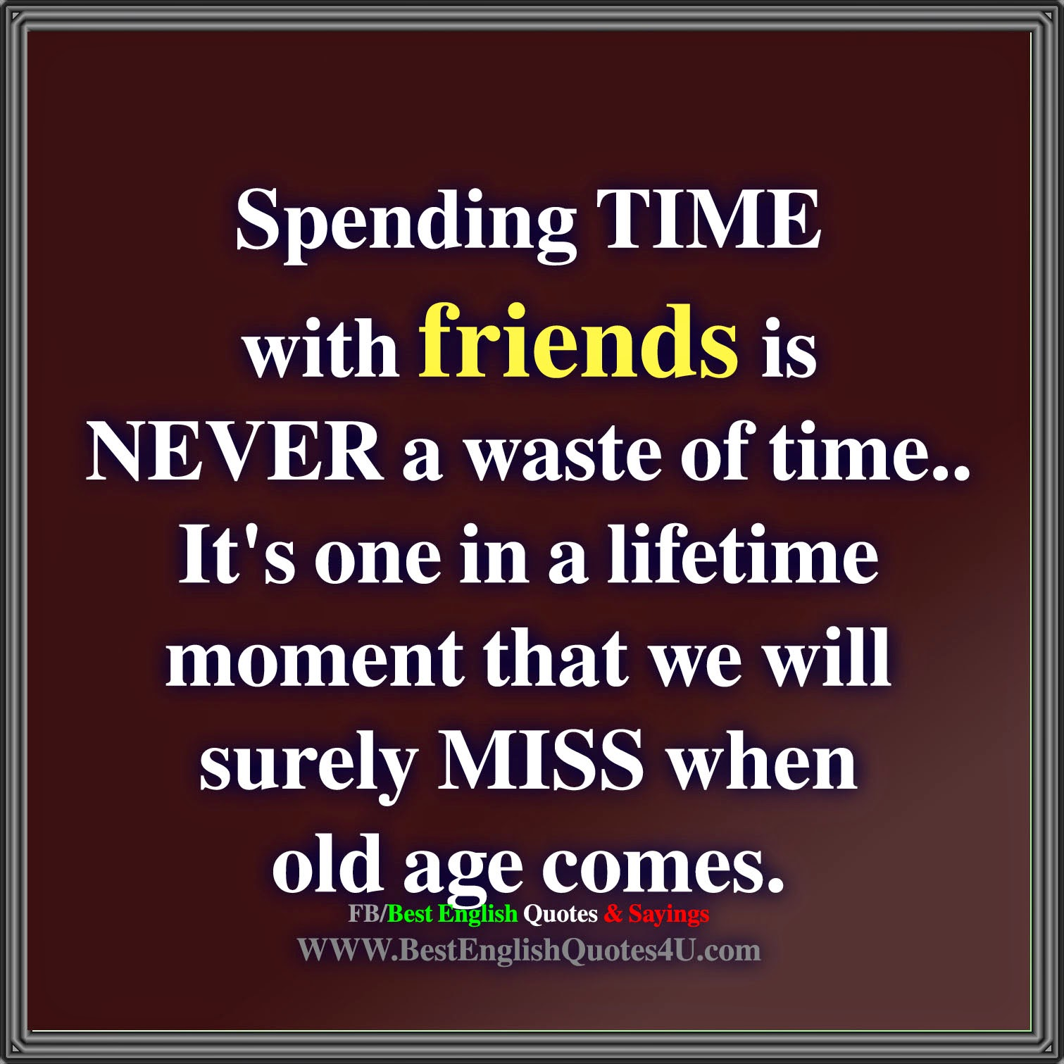 Best English Quotes & Sayings: Spending time with friends is ...