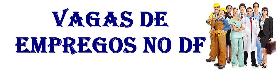 VAGAS DE EMPREGOS NO DF
