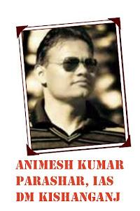 DM Kishanganj Animesh K Parashar