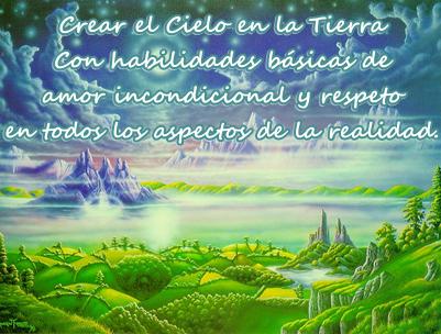 Crear el cielo en la tierra mediante el Amor Incondicional y el respeto