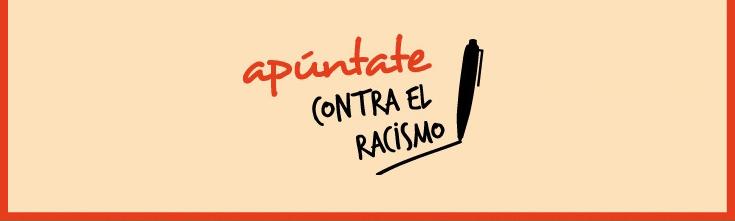 APÚNTATE CONTRA EL RACISMO