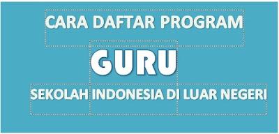 Cara Daftar Program Guru Sekolah Indonesia Di Luar Negeri