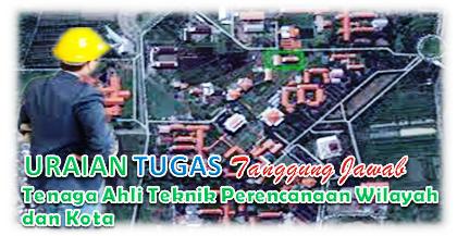 Uraian Tugas Dan Tanggung Jawab Tenaga Ahli Teknik  Perencanaan Wilayah dan Kota
