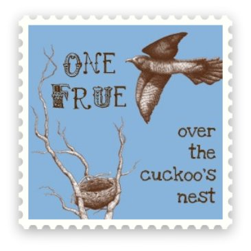 One Frue Over the Cuckoo's Nest