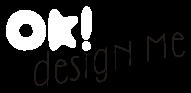 Ok! Design Me