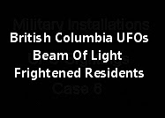 British Columbia UFOs, Beam Of Light, Frightened Residents.