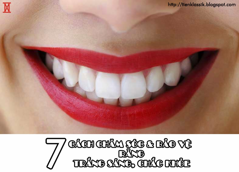 7 cách chăm sóc và bảo vệ răng sáng bóng, chắc khỏe