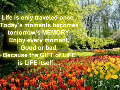Life is only traveled once, Today's moments becomes tomorrow's memory.