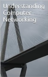 Understanding Computer Networking: The first book in the Understanding Series