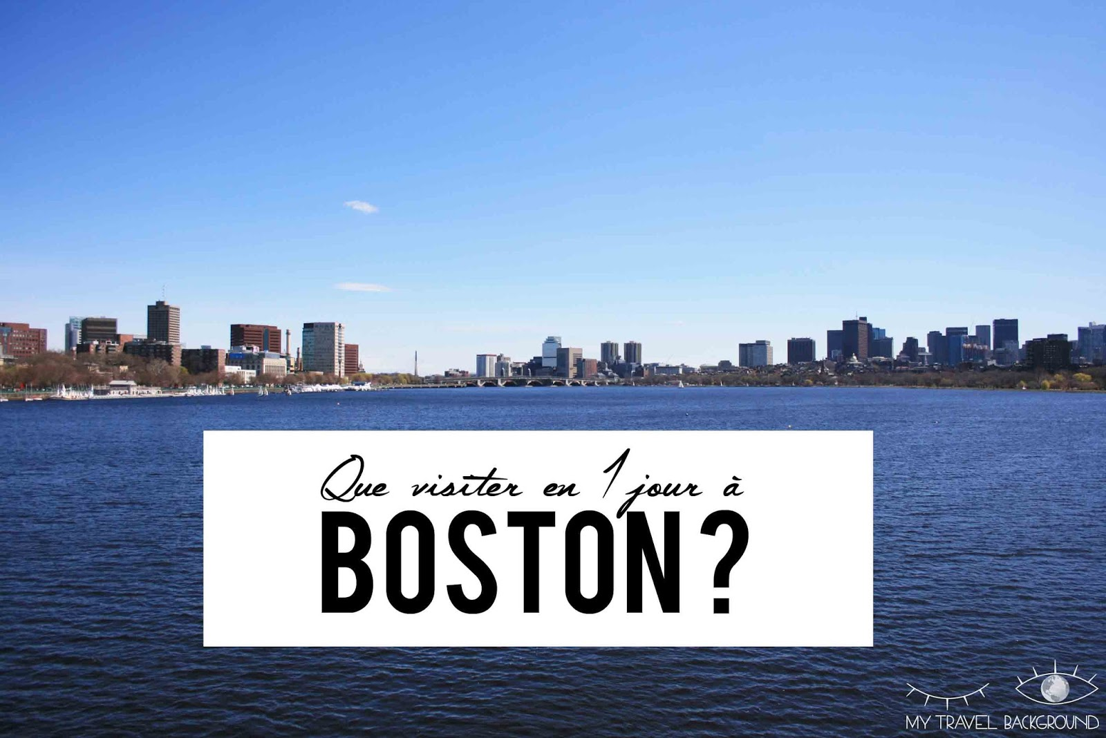 My Travel Background : Que visiter en 1 jour à Boston?