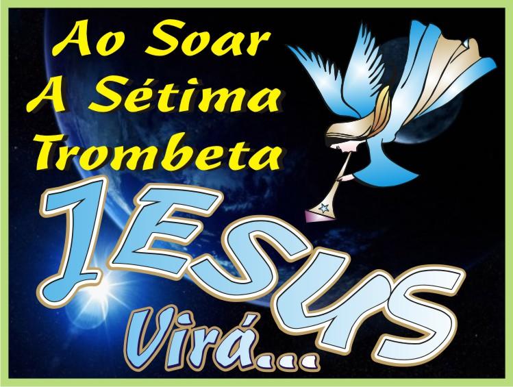 Ao Som da Sétima Trombeta Jesus Virá