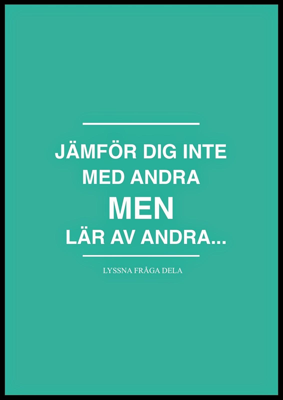 JÄMFÖR DIG INTE MED ANDRA...