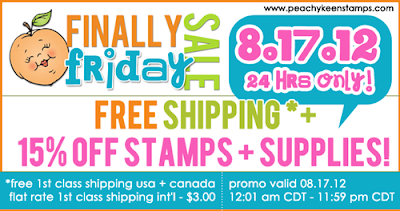 Finally Friday Sale: Free Shipping (USA and Canada) + 15% off stamps and supplies! Valid 8.17.12 12:01am CDT - 8.17.12 11:59 pm CDT.