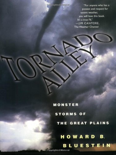 Howard B. Bluestein. Tornado Alley : monster storms of the Great Plains