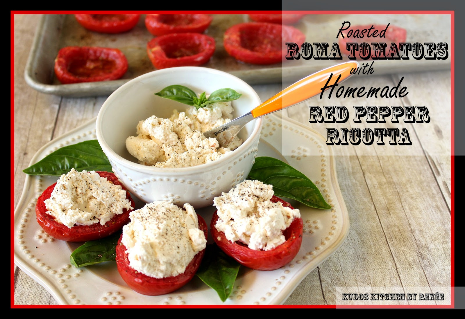 Roasted Roma Tomatoes with Red Pepper Ricotta - kudoskitchenbyrenee.com