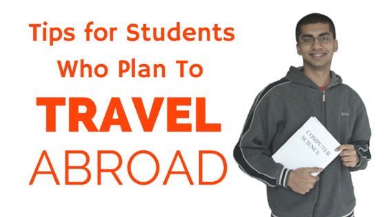Tips for Students who Plan to Travel abroad