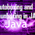 What is Autoboxing and Autounboxing in Java?