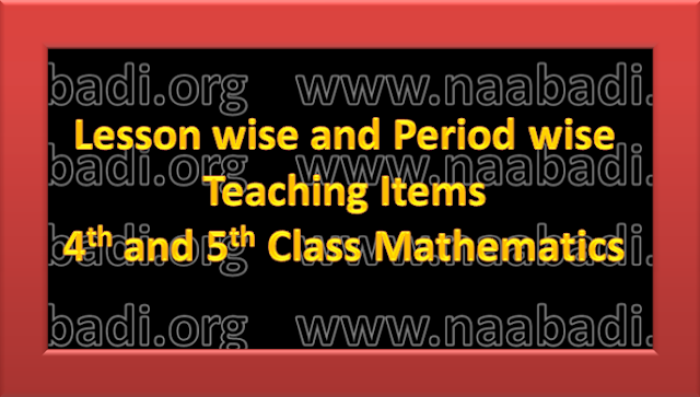 Lesson wise and Period wise Teaching Items of 4th and 5th Class Mathematics (www.naabadi.org)